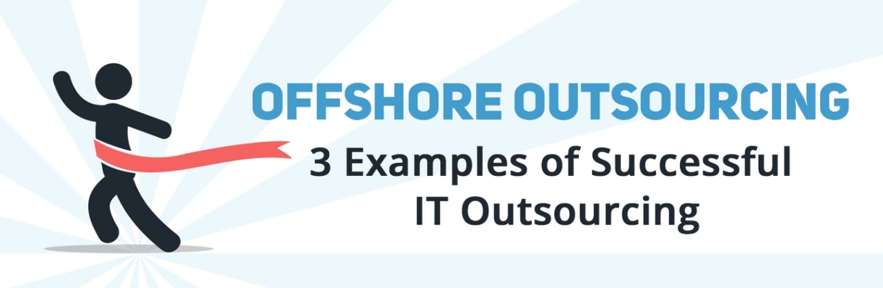 Offshore Outsourcing: 3 Examples of Successful It Outsourcing | Existek Blog