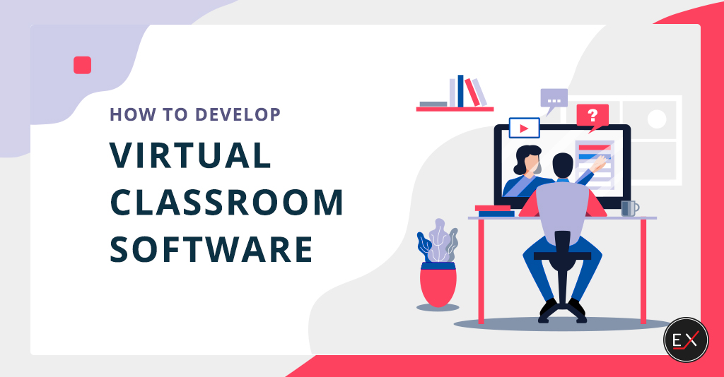 how to develop virtual classroom software